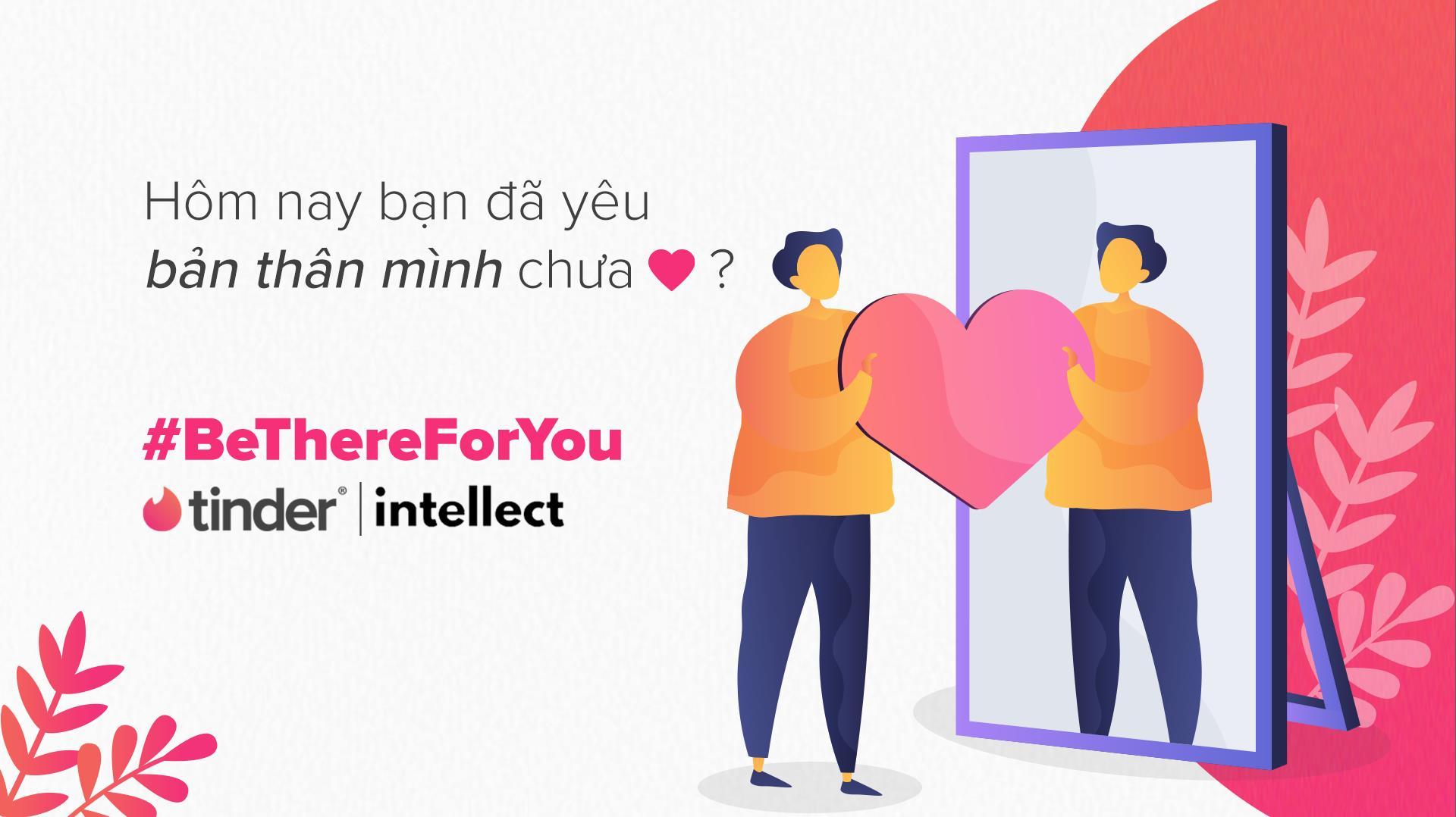 Tinder nhắn nhủ đến người dùng tại Việt Nam: Đừng quên yêu thương bản thân mình