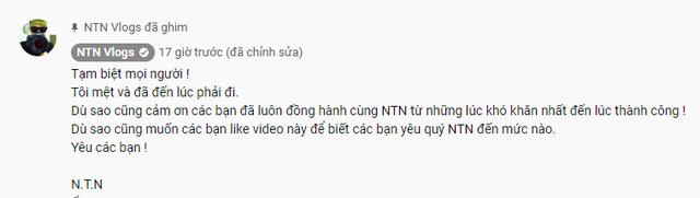 NTN tuyên bố nghỉ làm Youtube: Tôi mệt rồi, đã đến lúc phải ra đi - Ảnh 3.
