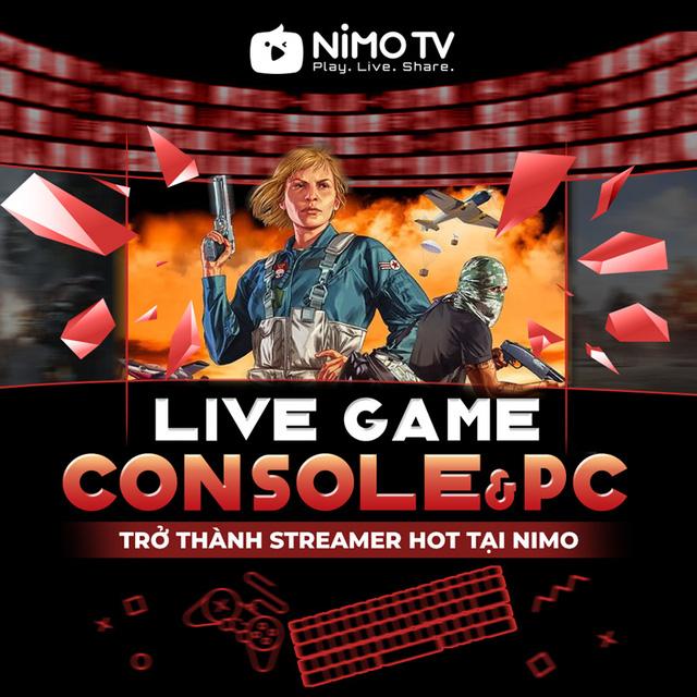 Nimo TV – Bước đệm cần thiết dành cho những game thủ muốn trở thành Streamer nổi tiếng - Ảnh 3.