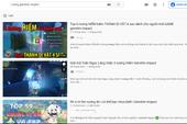 """Youtube đã """"dạy hư"""" game thủ như thế nào?"""