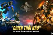 Xuất hiện 'cờ nhân phẩm' Epic Chess đẹp ngây ngất: Tặng anh em 500 code chơi ngay trên Steam cho nóng!
