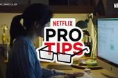 Những thủ thuật hữu ích khi xem Netflix để trải nghiệm giải trí trọn vẹn