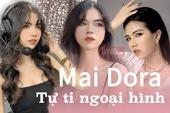 Nữ MC Mai Dora: Thực sự mình rất tự ti về ngoại hình của bản thân!