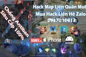 Sự thực hack map Liên Quân, thế giới ngầm đen tối và bộ mặt thật của những