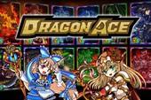 Dragon Ace - Game online bài ma thuật hấp dẫn mở cửa đăng ký