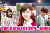 Lộ diện 40 gương mặt sáng giá nhất cuộc thi iQueen & iKing
