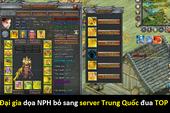 Game chậm ra mắt, đại gia dọa NPH sẽ bỏ sang server Trung Quốc đua Top