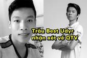 Trâu Best Udyr: Nói thật kỹ năng cá nhân của QTV thuộc dạng bình thường nhưng quan trọng là...