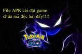 Cảnh báo: File APK cài đặt Pokemon GO bị dính mã độc, game thủ Việt hãy coi chừng!
