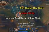 """Garena vẫn tốt chán, Riot Hàn Quốc còn dính nghi án """"ăn tiền"""" dung túng Tool Hack"""