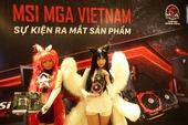 MSI MGA Vietnam: ra mắt loạt sản phẩm laptop và linh kiện gaming mới