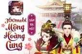 360mobi Mộng Hoàng Cung - Game di động mới của VNG ra mắt trong tháng 8