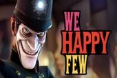 """Tổng hợp đánh giá We Happy Few: 2 năm chờ đợi và """"cú lừa"""" kinh điển"""