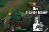 LMHT - Bug game nghiêm trọng ngay trên máy chủ chính: Người người nhà nhà đều đi xuyên tường chẳng khác gì Kayn