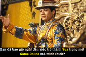 Làm Vua trong Tân Thiên Hạ, đại gia bỏ tiền tỷ cũng không bao giờ hối tiếc: Giang sơn cũng chỉ là nắm đất gọn trong lòng bàn tay
