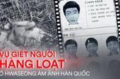 Vụ án giết người hàng loạt đầu tiên ở Hàn Quốc: Kẻ thủ ác đoạt mạng nạn nhân với cùng 1 phương thức, để lại hiện trường ám ảnh