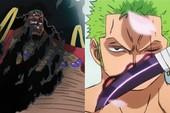 One Piece: Râu Đen và 12 kẻ thù của Luffy nếu đụng độ với Zoro thì chuyện gì sẽ xảy ra (Phần 2)