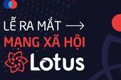 Mạng xã hội Lotus vừa mới ra mắt, các vlogger chuyên làm review đánh giá thế nào