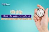 Giải pháp tăng tốc website thời 4.0 thay thế cho những phương pháp tối ưu thủ công