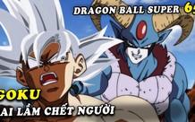 Dragon Ball Super chap 65: Goku đã mắc 1 sai lầm chết người... mở ra cơ hội cho Vegeta trở thành người hùng