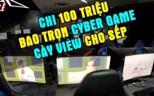 Choáng: YouTuber 9x chi 100 triệu, bao trọn Cyber Game để cày view cho