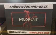 Chủ quán net khóc ròng vì 'trẻ trâu' dùng hack trong Valorant, quyết phạt 10 triệu đồng nếu khách dám cài tool hack tại quán