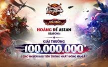 Siêu phẩm Tam Quốc Liên Minh tổ chức giải đấu Hoàng Đế ASEAN, thưởng 100 triệu cho gamer đầu tiên thống nhất