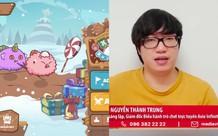 Tạo ra game Axie Infinity trị giá 2,5 tỷ đô, Nguyễn Thành Trung kiếm được bao nhiêu tiền ở tuổi 29?