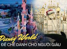 """Khi Disneyland giờ chỉ dành cho người giàu: Giá vé lên tới hơn 27 triệu và bài học xương máu """"Để vươn đến đỉnh cao, bạn sẽ phải tàn nhẫn"""""""