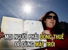 Người phụ nữ 'tuyên bố sở hữu Mặt trời, ai muốn được chiếu sáng đều phải đóng thuế!'
