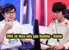 Doinb dự đoán vòng Tứ Kết CKTG 2020: 'Suning mà gặp DragonX thì có cơ hội lớn để vào được Bán Kết'