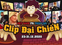 Mời anh em tham gia 'Clip Đại Chiến' Việt Nam vs Thái Lan, nhận giải thưởng lên đến 25 triệu đồng!