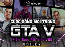 Chơi GTA V mà vẫn có thể kiếm thêm thu nhập, cơ hội chưa bao giờ dễ dàng đến thế trên NimoTV