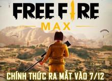 """Nóng! Free Fire MAX chính thức ra mắt vào ngày 7/12, tặng quà miễn phí """"siêu to khổng lồ"""" toàn server"""