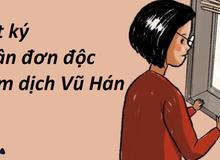 Nhật ký 1 tuần đơn độc của cô gái 29 tuổi giữa tâm dịch Vũ Hán: Hoang mang và bất lực, tôi không muốn cuộc đời mình chấm dứt tại đây