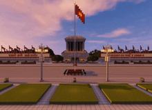 Tự hào game thủ Việt: Tái hiện toàn cảnh Lăng Bác trong Minecraft