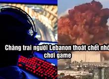Chuyện lạ có thật - Nhờ chơi game, một anh chàng thoát chết khỏi Vụ Nổ Beirut - Lebanon
