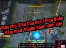 LMHT - 'Hóa ra máy chủ Siêu Cấp của Trung Quốc cũng farm người chứ không ăn lính như rank Việt'