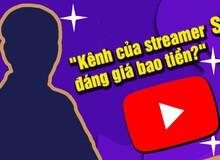 Có 275 nghìn người theo dõi, kênh YouTube của streamer S đáng giá bao nhiêu tiền?