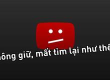 Xem lại video cũ đã bị xóa trên YouTube kiểu gì?