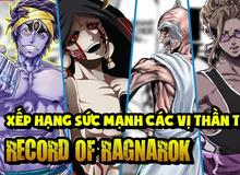 Record of Ragnarok: Xếp hạng 13 vị thần mạnh nhất bộ truyện, thực lực Anubis tới giờ vẫn còn là ẩn số (phần 2)