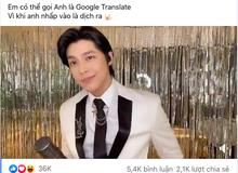 """Khám phá hot trend """"Em có thể gọi anh là Google Translate"""" mang đậm màu sắc 18+ nổi tiếng trên mạng xã hội"""
