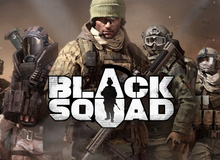 Gane hành động đỉnh Black Squad đến gần với game thủ Việt