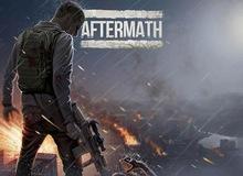 Aftermath - Game sinh tồn hấp dẫn mở cửa chính thức