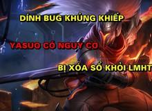 Thì ra đây chính là Bug khủng đã khiến Yasuo trở nên phế trong thời gian gần đây