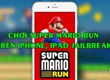 [HOT] Cách chơi Super Mario Run cho iPhone, iPad đã Jailbreak
