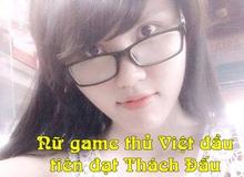 Gặp gỡ nữ gamer LMHT cán mốc Thách Đấu đầu tiên khiến SOFM, QTV,... để ý không ngớt