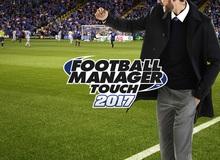 Đánh giá Football Manager 2017 - Vẫn xứng đáng là tựa game cho fan cuồng bóng đá