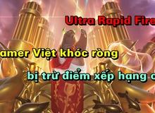 Lý do tại sao Ultra Rapid Fire xuất hiện, gamer Liên Minh Huyền Thoại Việt bị trừ điểm oan ức
