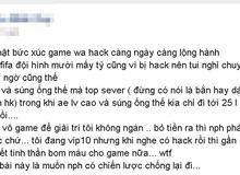 """Đắng lòng game thủ Việt bị hack """"theo đuổi"""" từ game này tới game khác"""